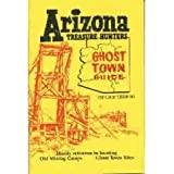 Arizona Treasure Hunters Ghost Town Guide (Historical and Old West)