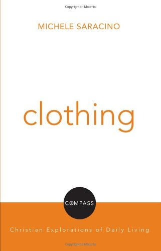 Clothing (Compass: Christian Explorations of Daily Living)
