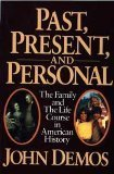 img - for Past, Present, and Personal: The Family and the Life Course in American History by John Putnam Demos (1988-03-17) book / textbook / text book