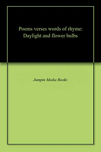 Poems verses words of rhyme: Daylight and flower bulbs
