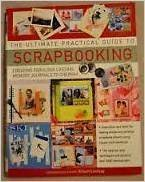 The Ultimate Practical Guide to Scrapbooking (Creating Fabulous Lasting Memory Journals To Cherish) by Alison Lindsay -
