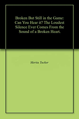 Broken But Still in the Game: Can You Hear it? The Loudest Silence Ever Comes From the Sound of a Broken Heart.