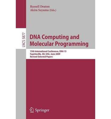 Download DNA Computing and Molecular Programming: 15th International Meeting on DNA Computing, DNA 15, Fayetteville, AR, USA, June 8-11, 2009, Revised Selected Papers (Lecture Notes in Computer Science) (Paperback) - Common pdf