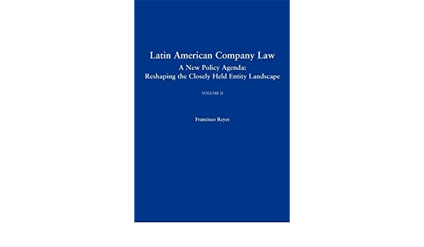 Latin American Company Law: A New Policy Agenda: Reshaping ...