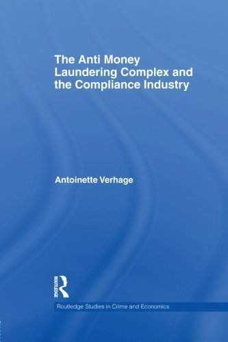 The Anti Money Laundering Complex and the Compliance Industry by Antoinette Verhage (2014-06-01)