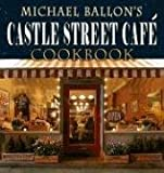 Castle Street Cafe Cookbook, Michael Ballon, 0977405354