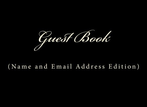 Guest Book Name and Email: Classic Name and Email Address Guest Book Option - ON SALE NOW - JUST $6.99 (Guest Books) (Volume 44)