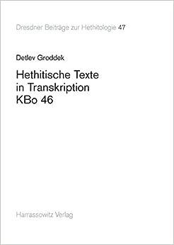 Hethitische Texte in Transkription Kbo 46 (Dresdner Beitrage Zur Hethitologie)