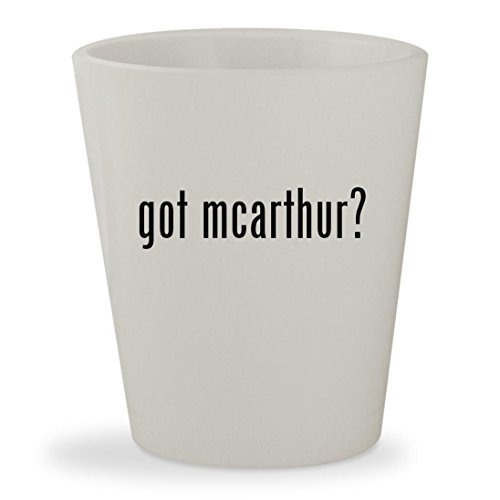 got mcarthur? - White Ceramic 1.5oz Shot Glass