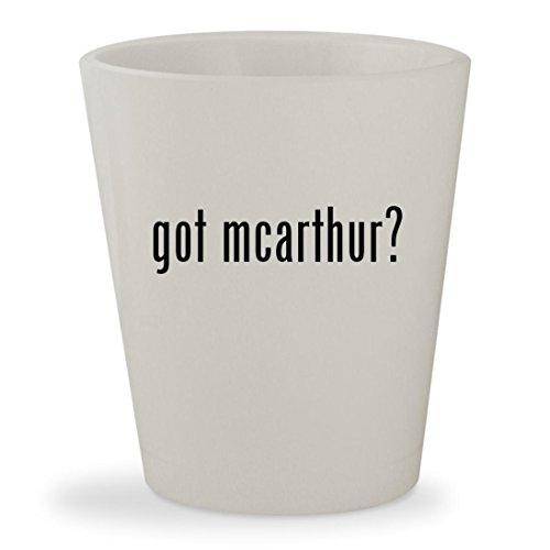 got mcarthur? - White Ceramic 1.5oz Shot Glass