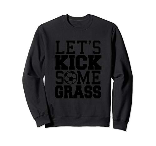 Let's Kick Some Grass | Funny Soccer Player Pun Sweatshirt ()
