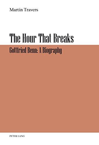 The Hour That Breaks: Gottfried Benn: A Biography