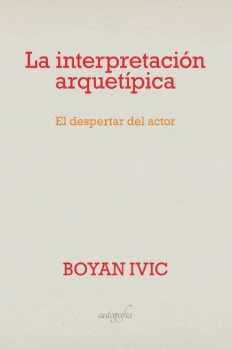 La interpretación arquetípica: El despertar del actor (Spanish Edition)