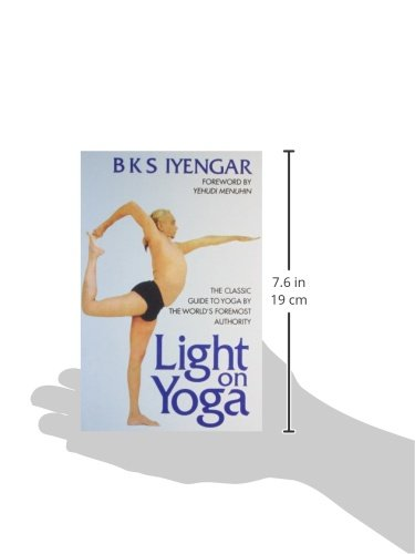 Light on Yoga: The Classic Guide to Yoga by the World's ...