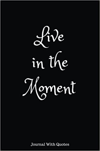 Live In The Moment: Journal Notebook With Positive and ...