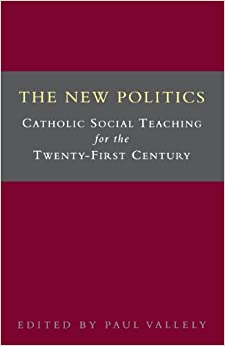 The New Politics: Catholic Social Teaching for the Twenty-First Century