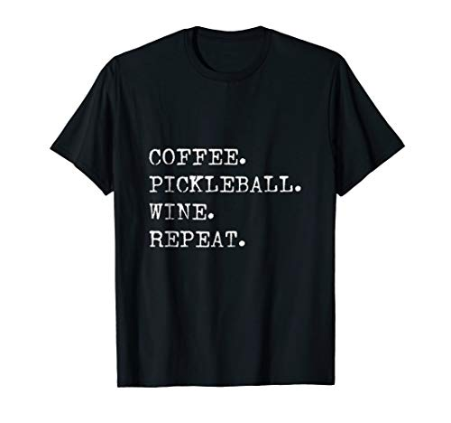 Funny Coffee Pickleball Wine Repeat T-Shirt
