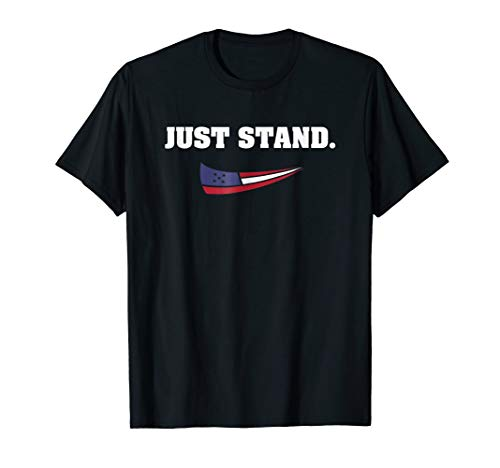 Just Stand American Flag Standing USA Patriotic Protest