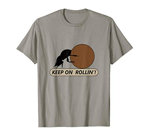 (Keep On Rollin' Dung Beetle Funny Motivational T-Shirt)