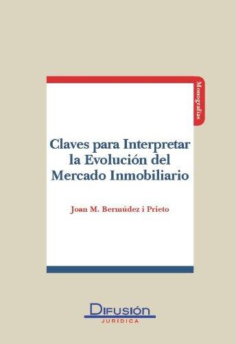 Descargar Libro Claves Para Interpretar La Evolución Del Mercado Inmobiliario Joan M. Bermudez