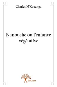 Nanouche ou l'enfance végétative par Charles N'Kouanga