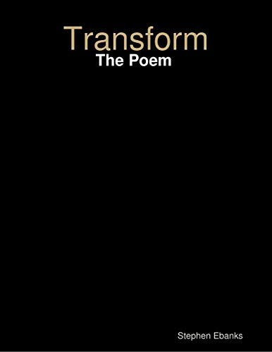 Transform: The Poem