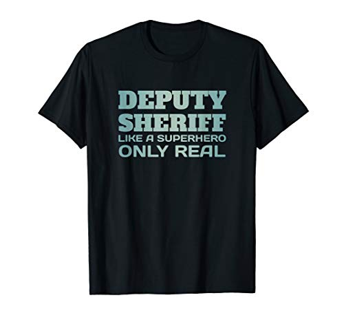 Deputy Sheriff Like A Superhero Only Real Funny Gift T Shirt T-Shirt