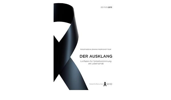 Der Ausklang: Leitfaden für Selbstbestimmung am Lebensende. Edition 2013 (German Edition)