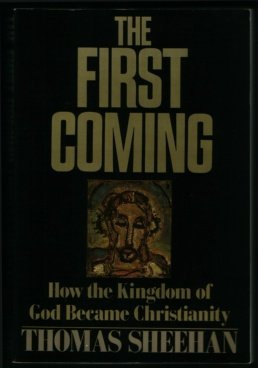 The First Coming : How the Kingdom of God Became Christianity...