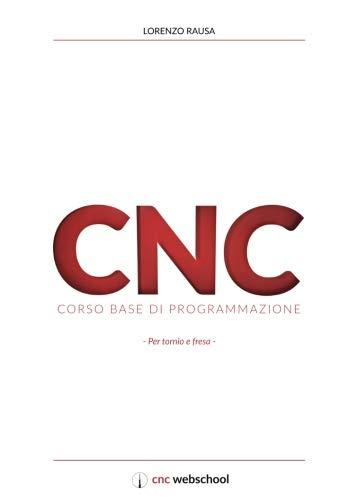 CNC Corso base di programmazione: Per tornio e fresa. Con software di simulazione gratuito (Italian Edition)