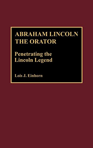 Abraham Lincoln the Orator: Penetrating the Lincoln Legend (Great American Orators)