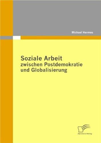 Soziale Arbeit zwischen Postdemokratie und Globalisierung