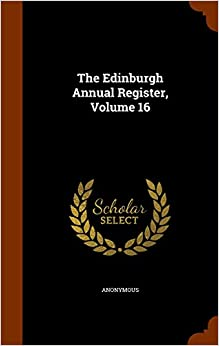 The Edinburgh Annual Register, Volume 16