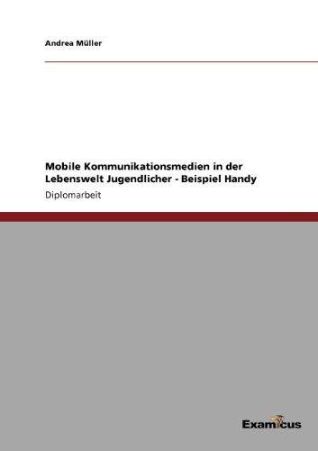 Mobile Kommunikationsmedien in der Lebenswelt Jugendlicher - Beispiel Handy (German Edition)