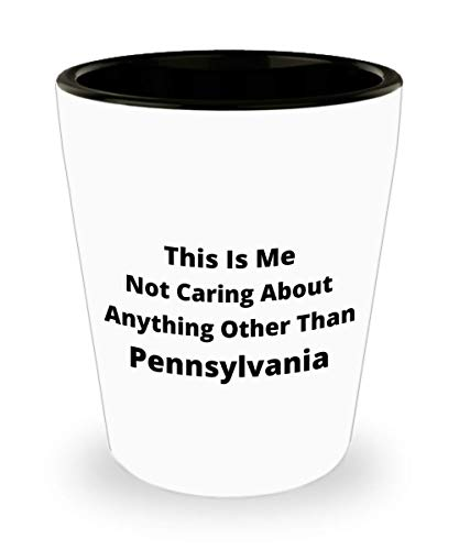 Funny Shot Glass - This Is Me Not Caring About Anything Other Than Pennsylvania - Great Gift for Pennsylvanian