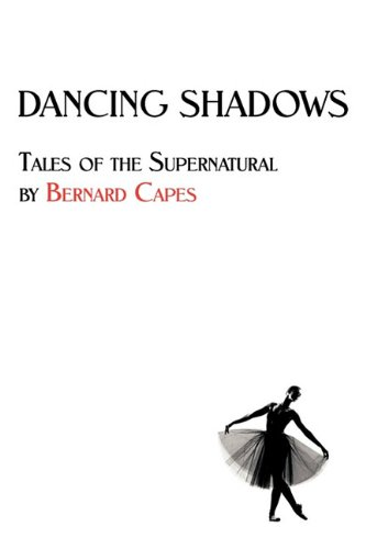 Dancing Shadows: Tales of the Supernatural by Bernard Capes