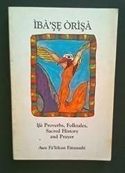 Ibase Orisa: Ifa Proverbs, Folktales, Sacred History & Prayer