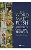 Word Made Flesh : A History of Christian Thought, Miles, Margaret R., 1405108452