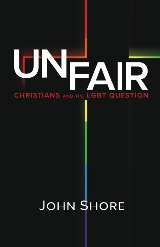 UNFAIR: Christians and the LGBT Question