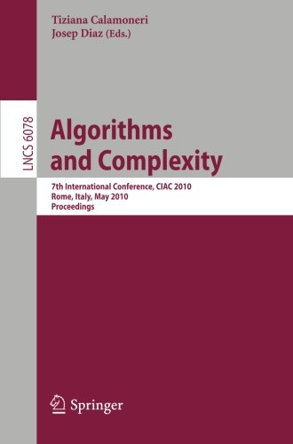 Algorithms and Complexity: 7th International Conference, CIAC 2010, Rome, Italy, May 26-28, 2010, Proceedings (Lecture Notes in Computer Science)