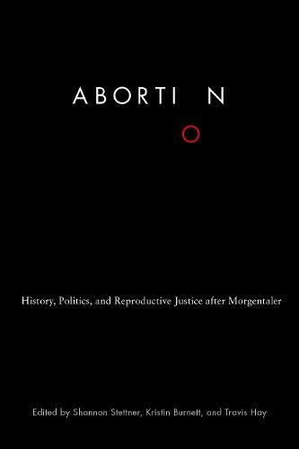 Abortion: History, Politics, and Reproductive Justice after Morgentaler pdf epub