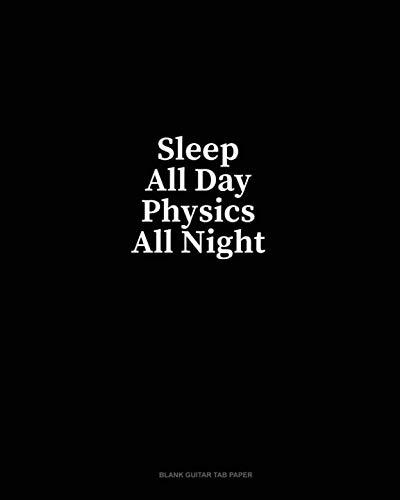 - Sleep All Day Physics All Night: Blank Guitar Tab Paper