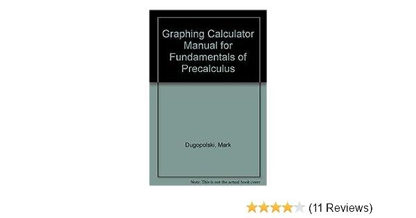 Graphing Calculator Manual for Fundamentals of Precalculus: Mark ...
