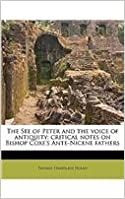 Book The See of Peter and the Voice of Antiquity Critical Notes on Bishop Coxe s Ante Nicene Fathers
