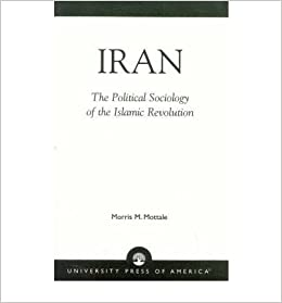 { [ IRAN: THE POLITICAL SOCIOLOGY OF THE ISLAMIC REVOLUTION[ IRAN: THE POLITICAL SOCIOLOGY OF THE ISLAMIC REVOLUTION ] BY MOTTALE, MORRIS ( AUTHOR )DEC-27-1994 PAPERBACK ] } Mottale, Morris ( AUTHOR ) Dec-27-1994