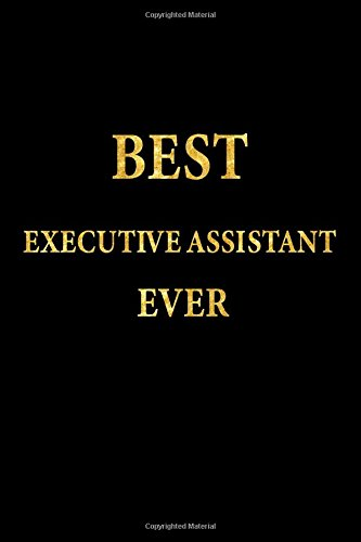 Best Executive Assistant Ever: Lined Notebook, Gold Letters Cover, Diary, Journal, 6 x 9 in., 110 Lined Pages