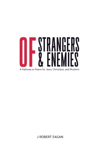 Of Strangers & Enemies: A Pathway to Peace for Jews, Christians, and Muslims