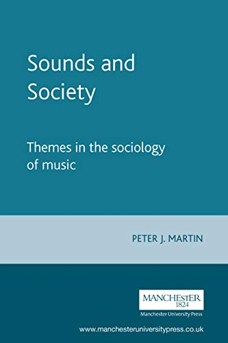 Sounds and Society: Themes in the sociology of music (Music and Society MUP) (Encyclopedia Of Recreation And Leisure In America)