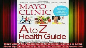 Mayo Clinic A To Z Health Guide Everything You Need To Know About Signs, Symptoms, Diagnosis, Treatm - http://medicalbooks.filipinodoctors.org