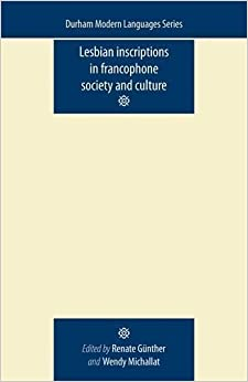 Lesbian Inscriptions in Francophone Society and Culture (Durham Modern Languages)